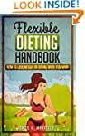 Flexible Dieting Handbook: How To Los...