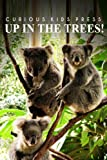 Up In The Trees! - Curious Kids Press