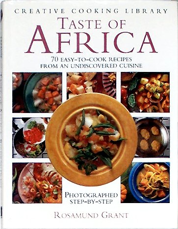 Taste of Africa: 70 Easy-To-Cook Recipes from an Undiscovered Cuisine (Creative Cooking Library) by Rosamund Grant