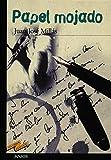 Papel Mojado / Wet Paper (Tus Libros Seleccion / Your Books Selection) (Spanish Edition) (8420712248) by Millas, Juan Jose