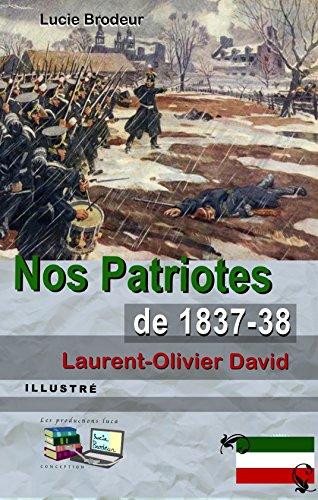 Laurent-Olivier David - Nos Patriotes de 1837-38 (Illustré) (French Edition)