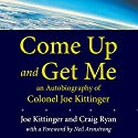 Come Up and Get Me: An Autobiography of Colonel Joe Kittinger Audiobook by Joe Kittinger, Craig Ryan Narrated by Christian Rummel