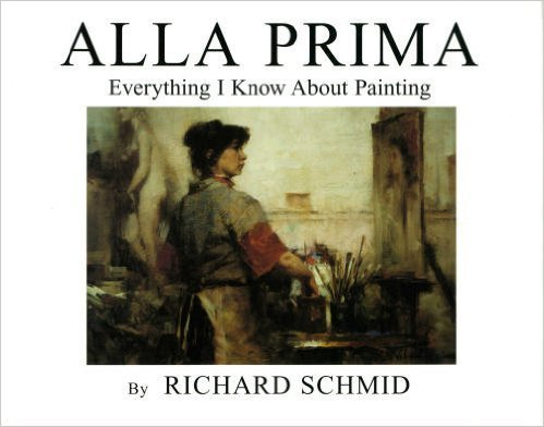 Image for Alla Prima, Vol. 1: Everything I Know about Painting