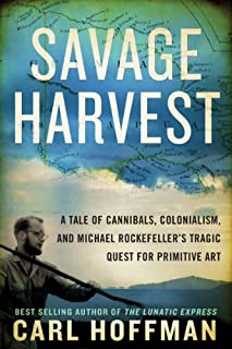 Book Cover: Savage Harvest: A Tale of Cannibals, Colonialism, and Michael Rockefeller's Tragic Quest for Primitive Art