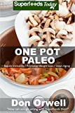 One Pot Paleo: Over 90 Quick & Easy Gluten Free Paleo Low Cholesterol Whole Foods Recipes full of Antioxidants & Phytochemicals (Natural Weight Loss Transformation Book 202)