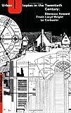 Urban Utopias in the Twentieth Century: Ebenezer Howard, Frank Lloyd Wright, Le Corbusier