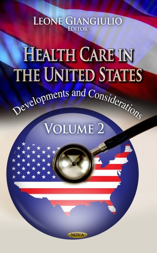 Health Care in the United States: Developments & Considerations -- Volume 2