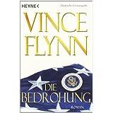"""Die Bedrohung: Romanvon """"Vince Flynn"""""""