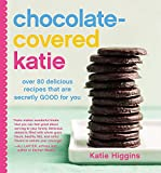 Chocolate-Covered Katie: Over 80 Delicious Recipes That Are Secretly Good for You