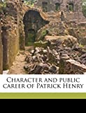 img - for Character and public career of Patrick Henry book / textbook / text book