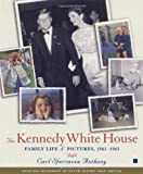 The Kennedy White House: Family Life and Pictures, 1961-1963 (Lisa Drew Books)