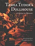 Tasha Tudor's Dollhouse : A Lifetime in Miniature