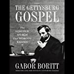 The Gettysburg Gospel: The Lincoln Speech that Nobody Knows | Gabor Boritt