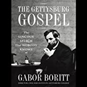 The Gettysburg Gospel: The Lincoln Speech that Nobody Knows | [Gabor Boritt]