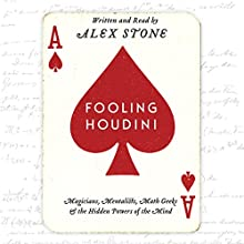 Fooling Houdini: Magicians, Mentalists, Math Geeks, and the Hidden Powers of the Mind Audiobook by Alex Stone Narrated by Alex Stone