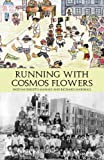 Running with Cosmos Flowers: A Hiroshima Story