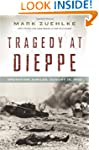 Tragedy at Dieppe: Operation Jubilee,...