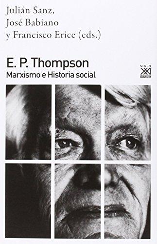 E. P. Thompson: Marxismo e historia social (Siglo XXI de España General)