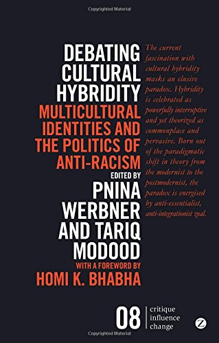 Debating Cultural Hybridity: Multicultural Identities and the Politics of Anti-Racism (Critique Influence Change)