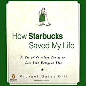 How Starbucks Saved My Life: A Son of Privilege Learns to Live Like Everyone Else | [Michael Gates Gill]