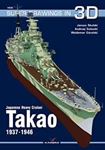 Japanese Heavy Cruiser Takao 1937-1946 (Super Drawings in 3d) by Janusz Skulski and Waldemar Goralski