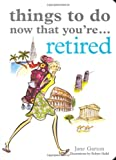 Things to Do Now That Youre Retired