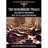 The Nuremberg Trials - The Complete Proceedings Vol 11: The Case against Kaltenbrunner (The Third Reich from Original...