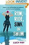 Run, Ride, Sink or Swim: A year in th...