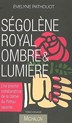 Segolene Royal Ombre ET Lumiere (French Edition)