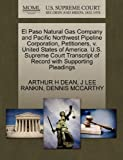 img - for El Paso Natural Gas Company and Pacific Northwest Pipeline Corporation, Petitioners, v. United States of America. U.S. Supreme Court Transcript of Record with Supporting Pleadings book / textbook / text book