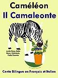 Conte Bilingue en Fran�ais et Italien: Cam�l�on - Il Camaleonte (Apprendre l'italien)