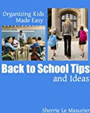 Back to School Tips and Ideas (Organizing Kids Made Easy)