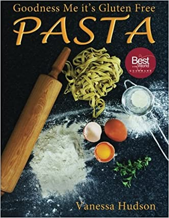 Goodness Me it's Gluten Free PASTA: 24 Shapes - 18 Flavours - 100 Recipes - Pasta Making Basics and Beyond.