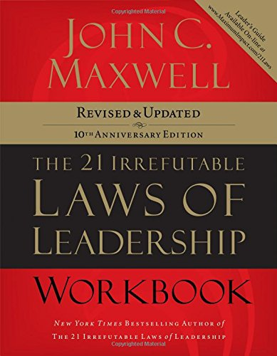 The 21 Irrefutable Laws of Leadership Workbook: Revised...