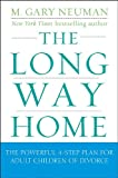 M. Gary Neuman The Long Way Home: The Powerful 4-Step Plan for Adult Children of Divorce