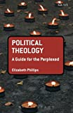 Political Theology: A Guide for the Perplexed (Guides for the Perplexed)