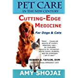 Pet Care in the New Century: Cutting-Edge Medicine for Dogs & Cats ~ Amy D. Shojai