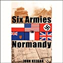 Six Armies in Normandy: From D-Day to the Liberation of Paris (       UNABRIDGED) by John Keegan Narrated by Fred Williams
