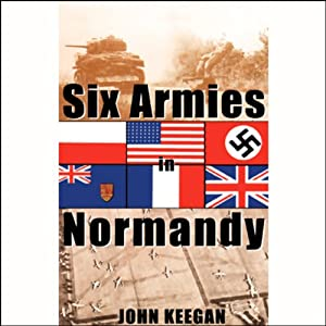 Six Armies in Normandy: From D-Day to the Liberation of Paris | [John Keegan]