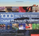 1000 Hints and Tips for Better Digital Photos and Videos (2888930765) by Andrews, Philip