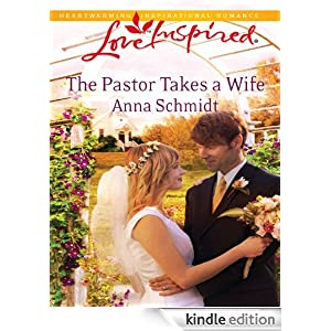 The Pastor Takes a Wife (Love Inspired) Anna Schmidt