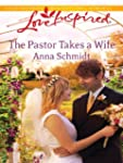 The Pastor Takes a Wife (Love Inspired)