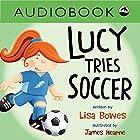 Lucy Tries Soccer: Lucy Tries Sports Hörbuch von Lisa Bowes Gesprochen von: Heather Gould