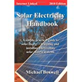 Solar Electricity Handbook 2010 Edition: A simple, practical guide to solar energy - designing and installing solar electric systems.by Michael Boxwell