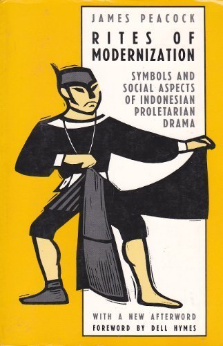 Rites of Modernization: Symbolic and Social Aspects of Indonesian Proletarian Drama (Symbolic Anthropology)