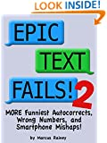Epic Text Fails! 2 - More Funniest Autocorrects, Wrong Numbers, and Smartphone Mishaps
