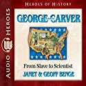 George Washington Carver: From Slave to Scientist (Heroes of History) (       UNABRIDGED) by Janet Benge, Geoff Benge Narrated by Tim Gregory