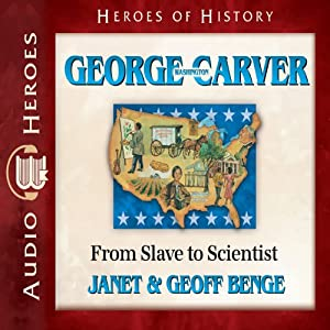 George Washington Carver: From Slave to Scientist (Heroes of History) | [Janet Benge, Geoff Benge]