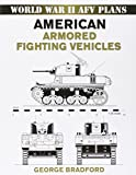 American Armored Vehicles: World War II Armored Fighting Vehicle Plans