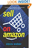 Sell on Amazon: A Guide to Amazon's Marketplace, Seller Central, and Fulfillment by Amazon Programs